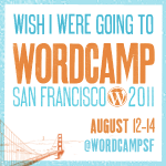 wish i were going to WordCamp San Francisco 2011